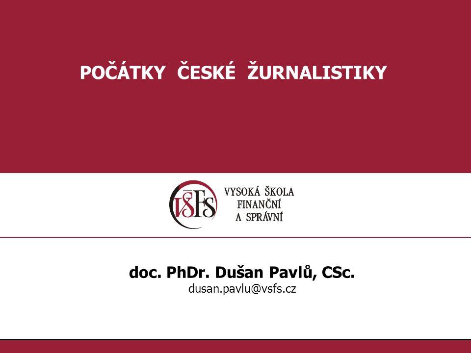 POČÁTKY ČESKÉ ŽURNALISTIKY doc. PhDr. Dušan Pavlů, CSc.