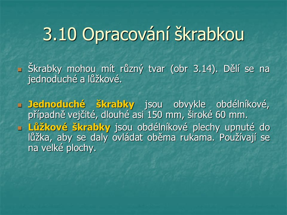 3.10 Opracování škrabkou Škrabky mohou mít různý tvar (obr 3.14). Dělí se na jednoduché a lůžkové.