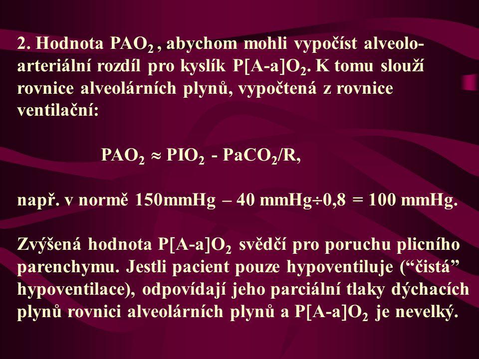 2. Hodnota PAO2 , abychom mohli vypočíst alveolo-arteriální rozdíl pro kyslík PA-aO2. K tomu slouží rovnice alveolárních plynů, vypočtená z rovnice ventilační: