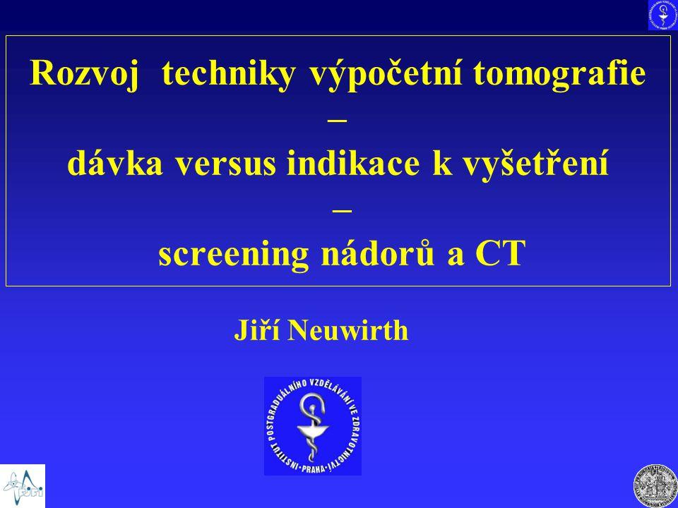Rozvoj techniky výpočetní tomografie – dávka versus indikace k vyšetření – screening nádorů a CT