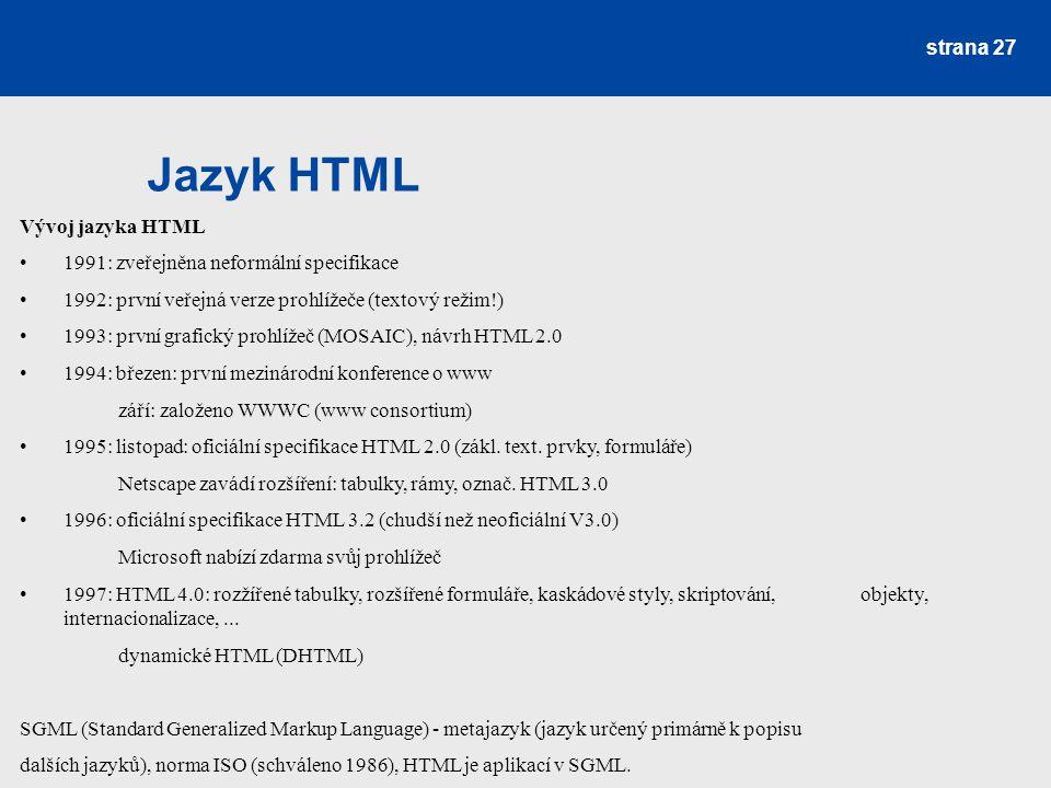 Jazyk HTML Vývoj jazyka HTML 1991: zveřejněna neformální specifikace