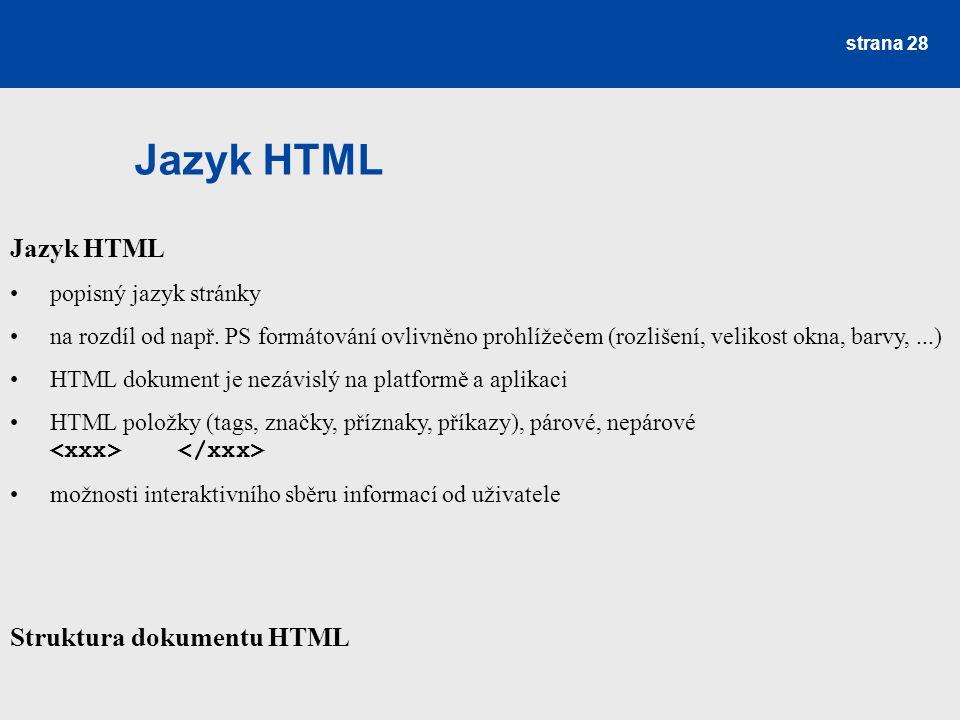 Jazyk HTML Jazyk HTML Struktura dokumentu HTML popisný jazyk stránky