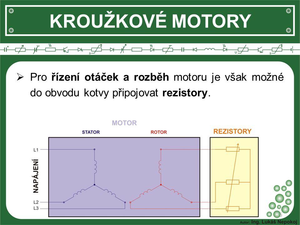 KROUŽKOVÉ MOTORY Pro řízení otáček a rozběh motoru je však možné do obvodu kotvy připojovat rezistory.