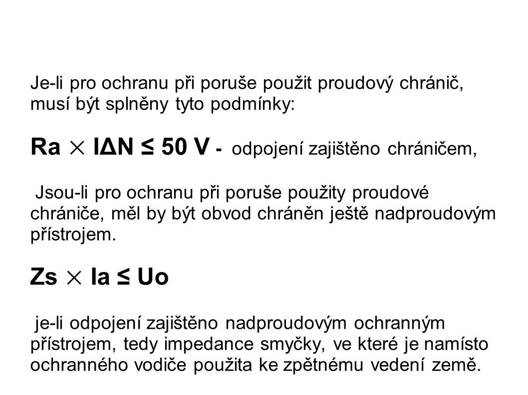 Ra × IΔN ≤ 50 V - odpojení zajištěno chráničem,