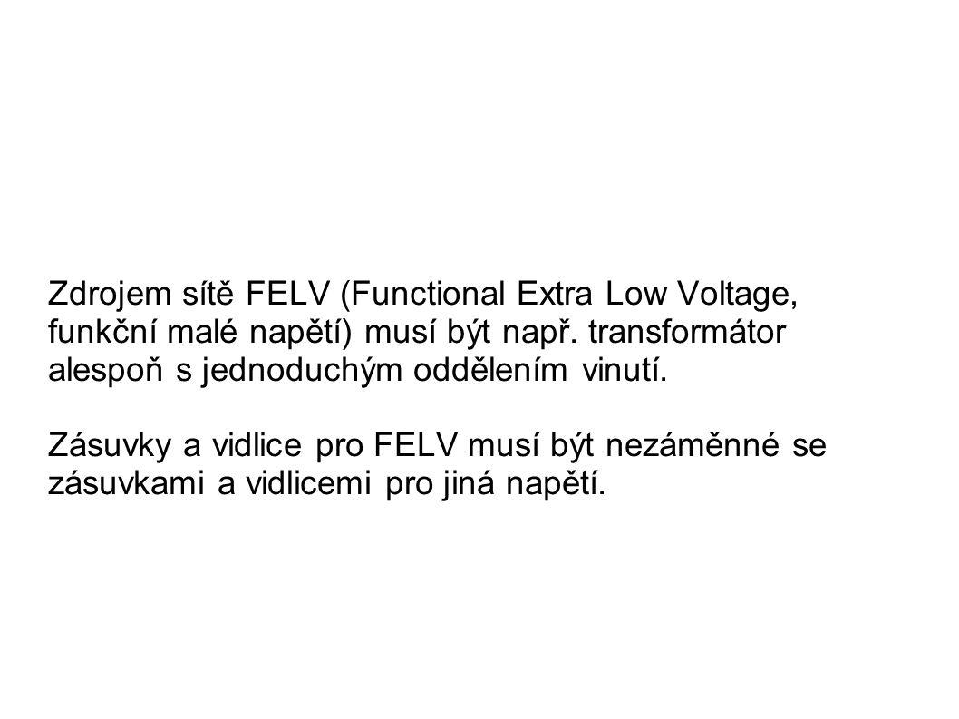 Zdrojem sítě FELV (Functional Extra Low Voltage, funkční malé napětí) musí být např. transformátor alespoň s jednoduchým oddělením vinutí.