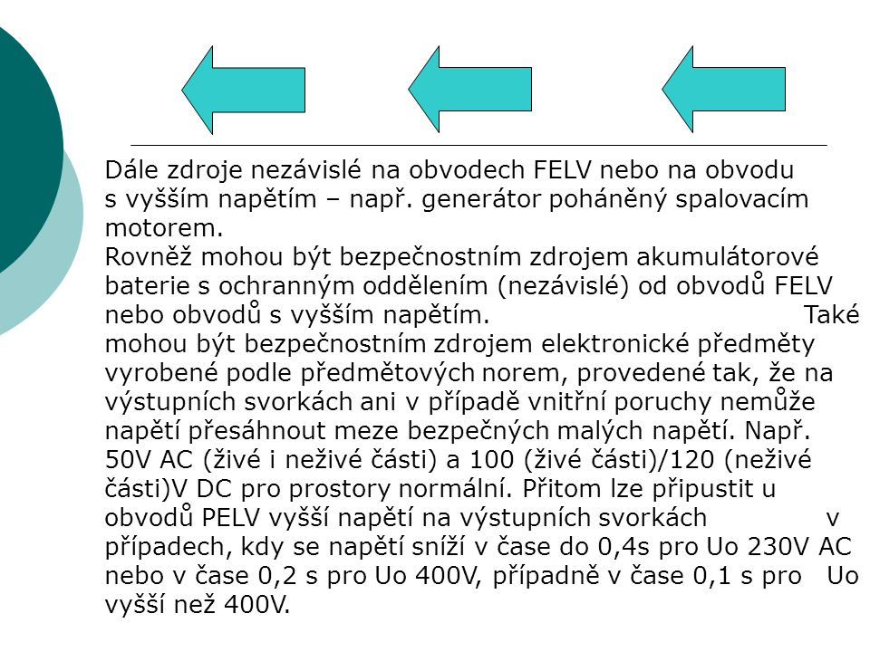 Dále zdroje nezávislé na obvodech FELV nebo na obvodu s vyšším napětím – např.