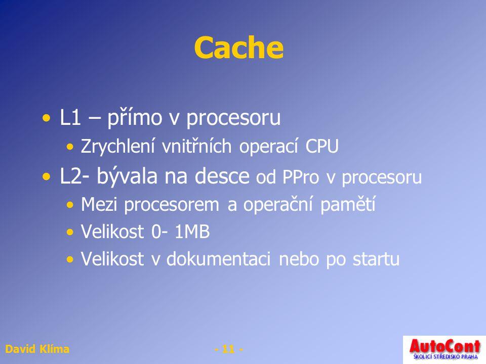 Cache L1 – přímo v procesoru L2- bývala na desce od PPro v procesoru