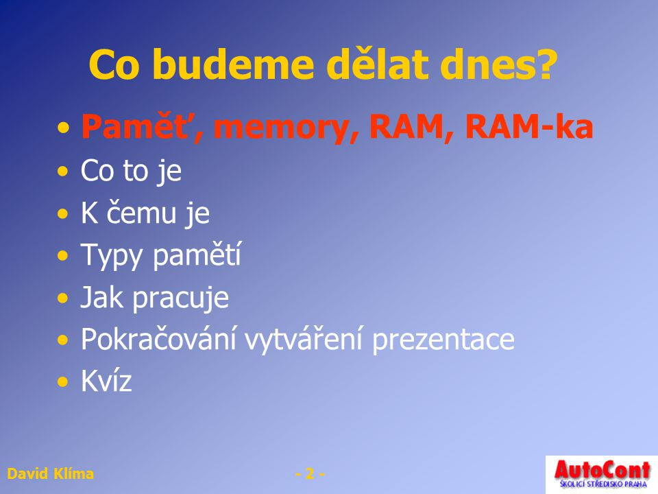 Co budeme dělat dnes Paměť, memory, RAM, RAM-ka Co to je K čemu je