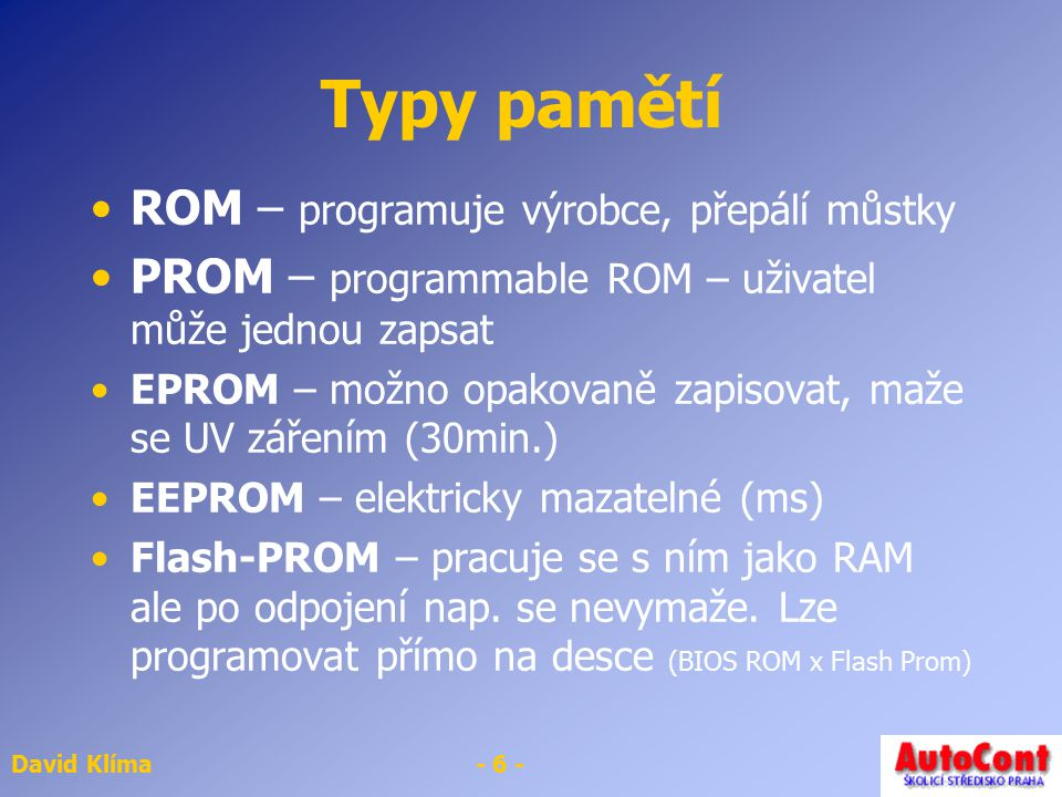 Typy pamětí ROM – programuje výrobce, přepálí můstky
