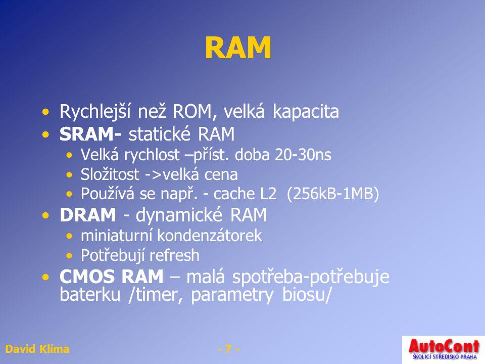 RAM Rychlejší než ROM, velká kapacita SRAM- statické RAM