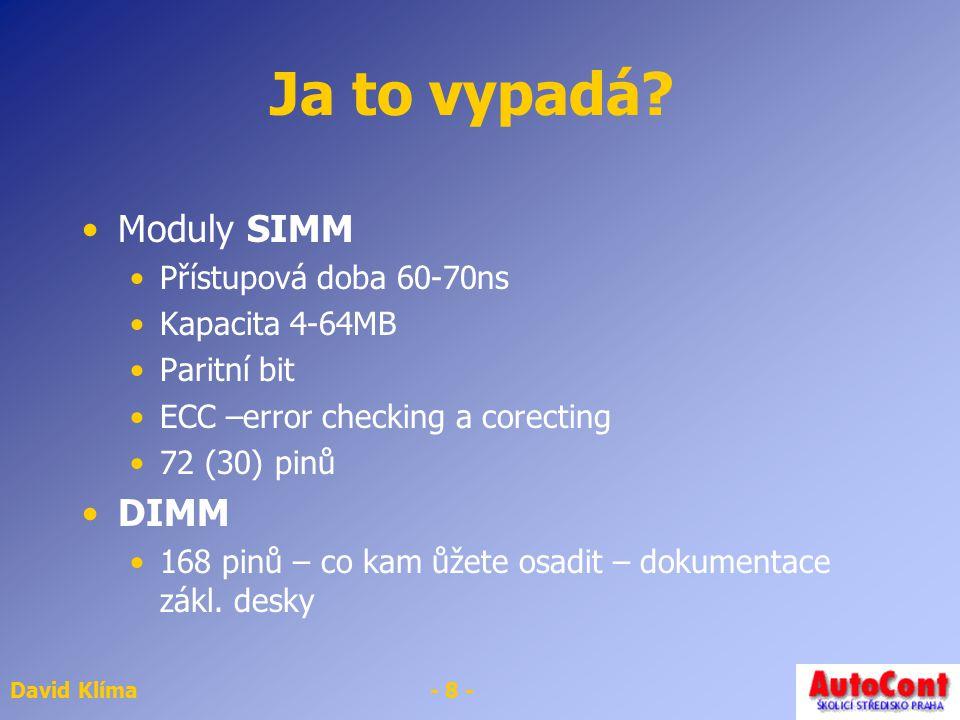 Ja to vypadá Moduly SIMM DIMM Přístupová doba 60-70ns Kapacita 4-64MB