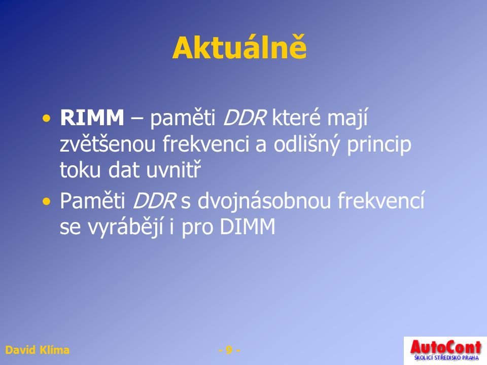 Aktuálně RIMM – paměti DDR které mají zvětšenou frekvenci a odlišný princip toku dat uvnitř.