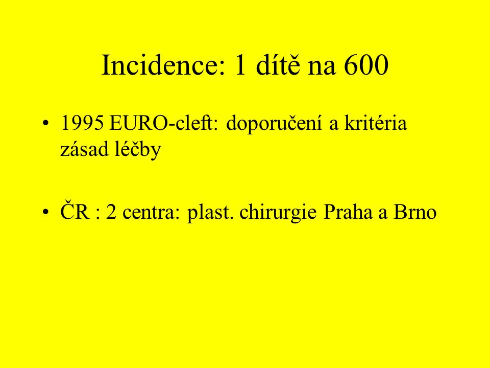 Incidence: 1 dítě na 600 1995 EURO-cleft: doporučení a kritéria zásad léčby.