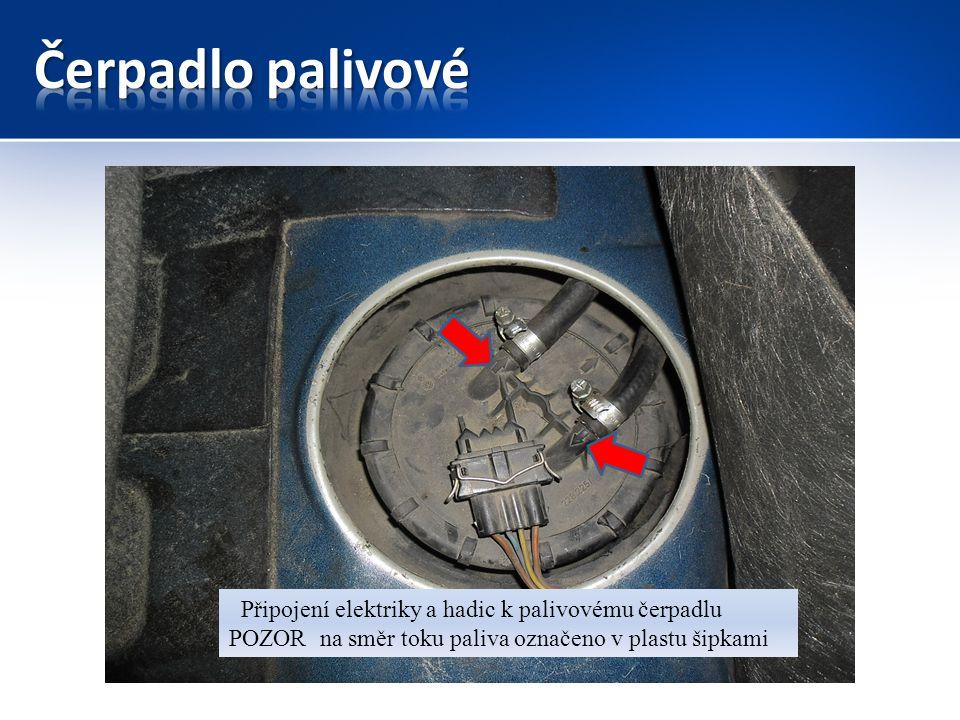 Čerpadlo palivové Připojení elektriky a hadic k palivovému čerpadlu POZOR na směr toku paliva označeno v plastu šipkami.