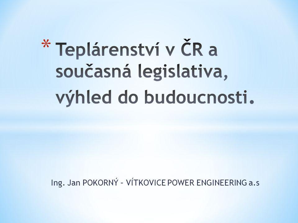 Teplárenství v ČR a současná legislativa, výhled do budoucnosti.