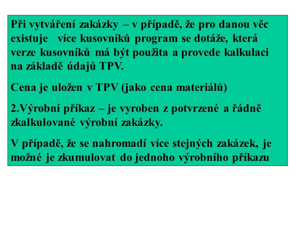 Při vytváření zakázky – v případě, že pro danou věc existuje více kusovníků program se dotáže, která verze kusovníků má být použita a provede kalkulaci na základě údajů TPV.