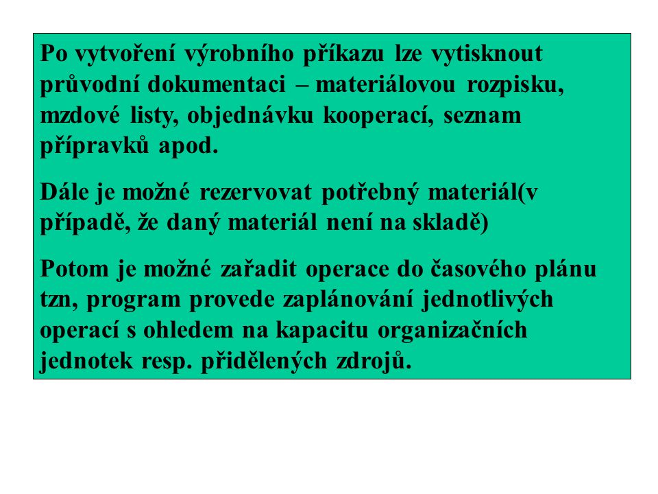 Po vytvoření výrobního příkazu lze vytisknout průvodní dokumentaci – materiálovou rozpisku, mzdové listy, objednávku kooperací, seznam přípravků apod.