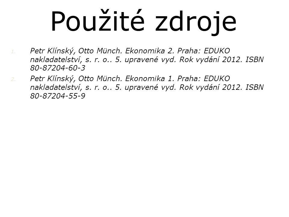 Použité zdroje Petr Klínský, Otto Münch. Ekonomika 2. Praha: EDUKO nakladatelství, s. r. o.. 5. upravené vyd. Rok vydání 2012. ISBN 80-87204-60-3.