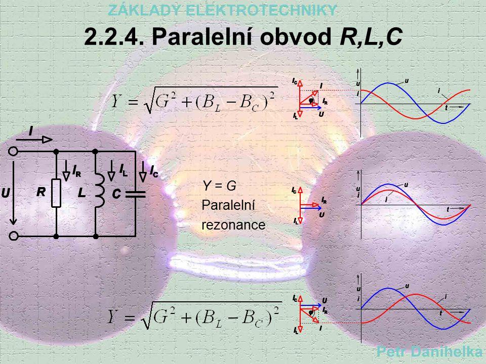 2.2.4. Paralelní obvod R,L,C Y = G Paralelní rezonance