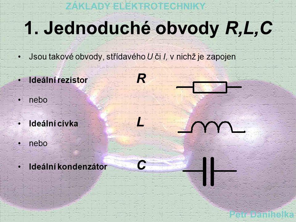 1. Jednoduché obvody R,L,C Jsou takové obvody, střídavého U či I, v nichž je zapojen. Ideální rezistor R.