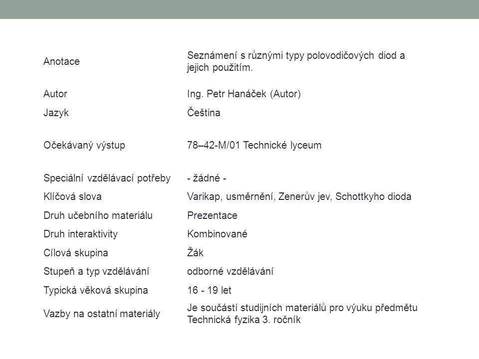 Anotace Seznámení s různými typy polovodičových diod a jejich použitím. Autor. Ing. Petr Hanáček (Autor)