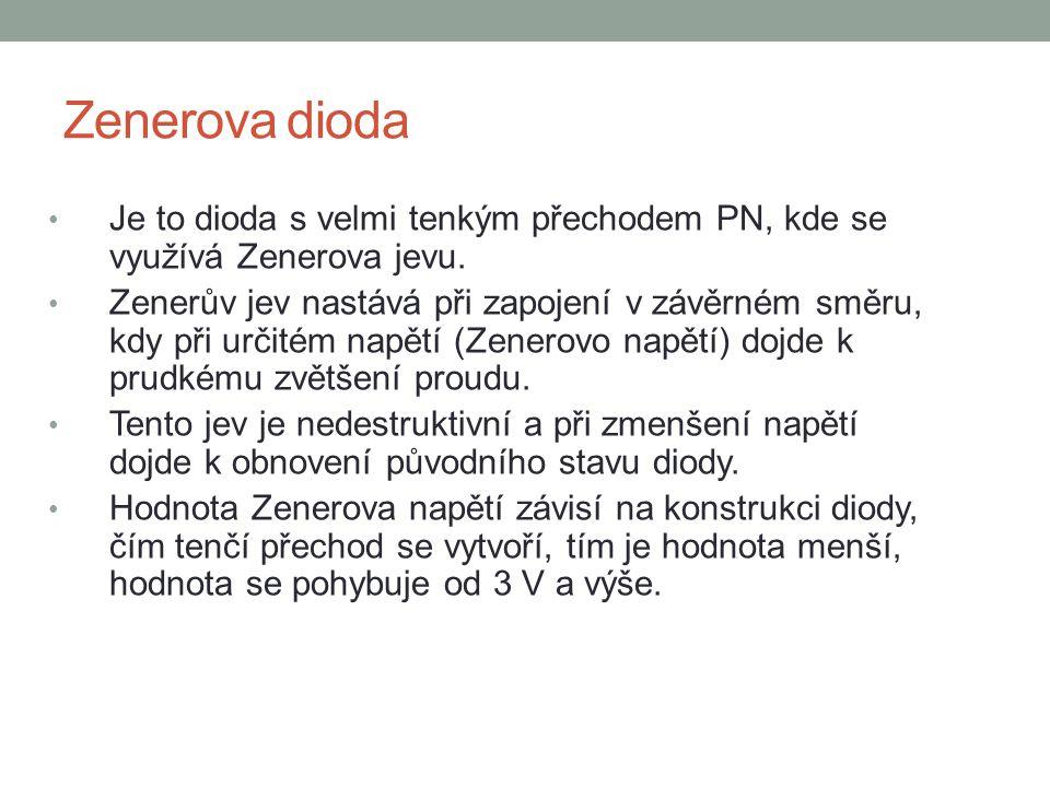 Zenerova dioda Je to dioda s velmi tenkým přechodem PN, kde se využívá Zenerova jevu.