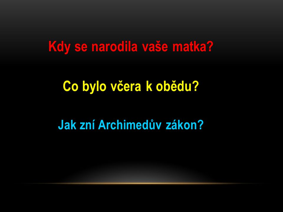Kdy se narodila vaše matka Jak zní Archimedův zákon