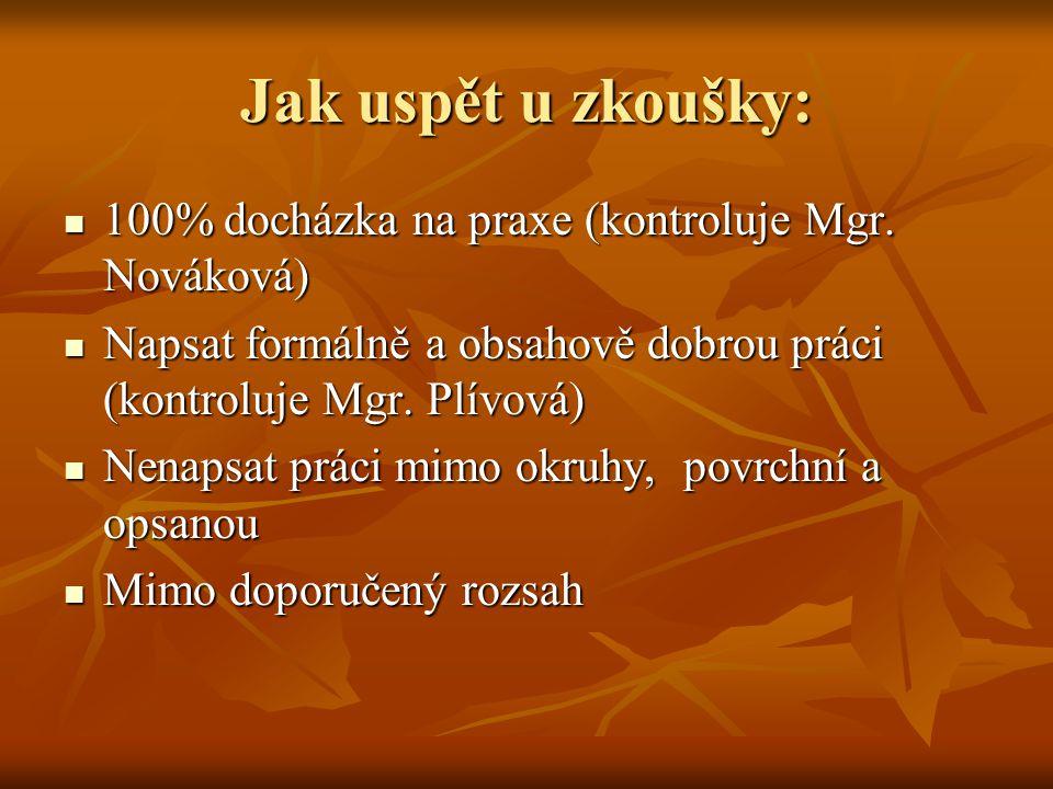 Jak uspět u zkoušky: 100% docházka na praxe (kontroluje Mgr. Nováková)