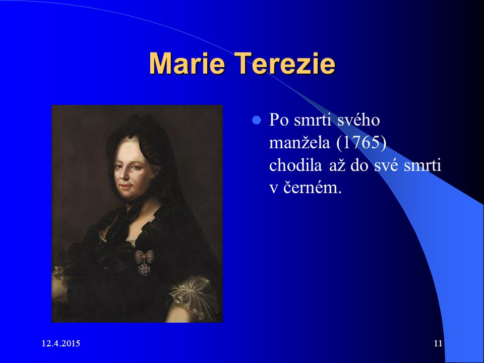 Marie Terezie Po smrti svého manžela (1765) chodila až do své smrti v černém. 11.4.2017