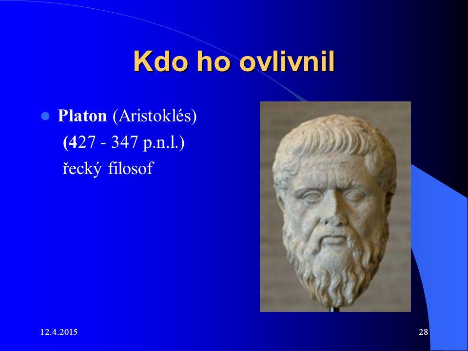 Kdo ho ovlivnil Platon (Aristoklés) (427 - 347 p.n.l.) řecký filosof