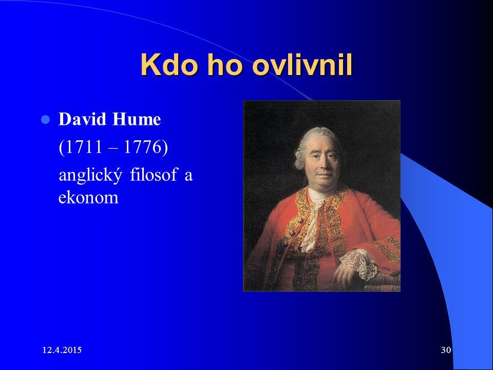 Kdo ho ovlivnil David Hume (1711 – 1776) anglický filosof a ekonom
