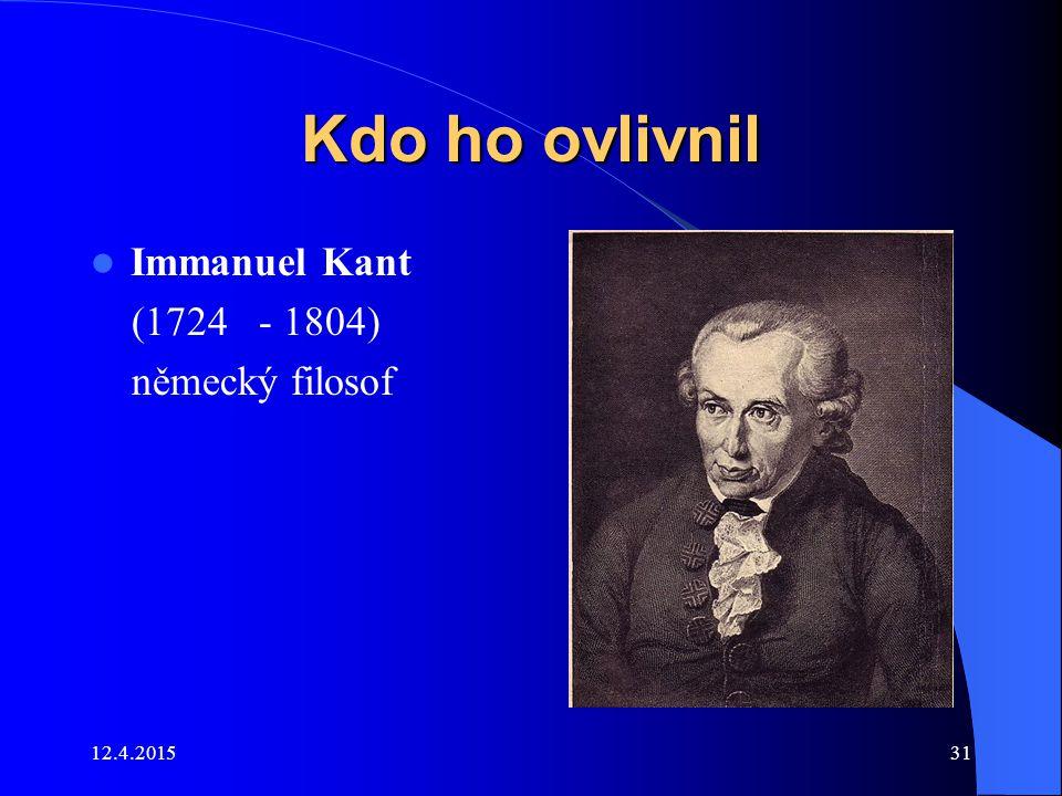 Kdo ho ovlivnil Immanuel Kant (1724 - 1804) německý filosof 11.4.2017