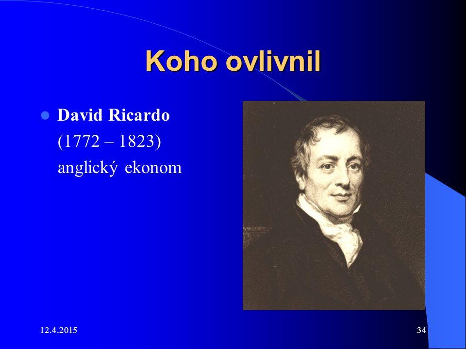 Koho ovlivnil David Ricardo (1772 – 1823) anglický ekonom 11.4.2017