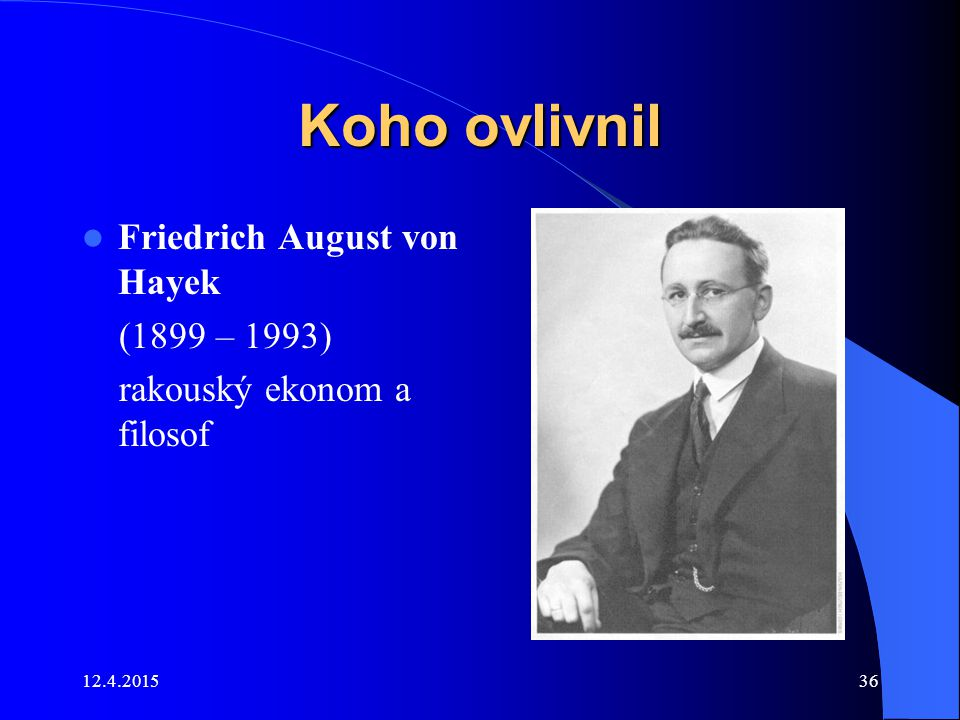 Koho ovlivnil Friedrich August von Hayek (1899 – 1993)