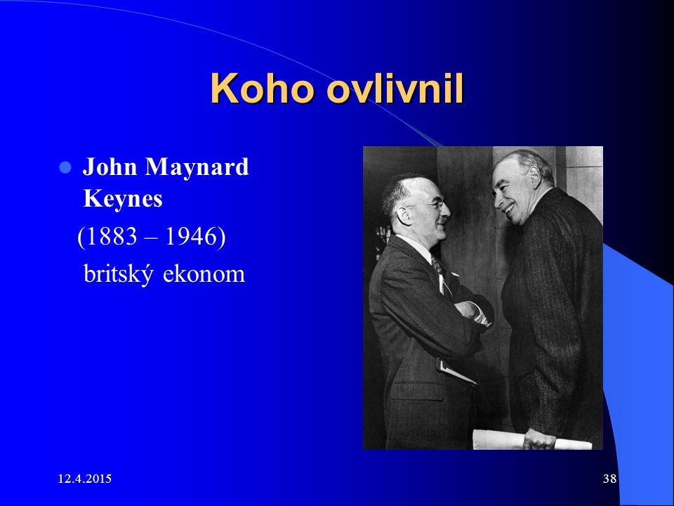Koho ovlivnil John Maynard Keynes (1883 – 1946) britský ekonom