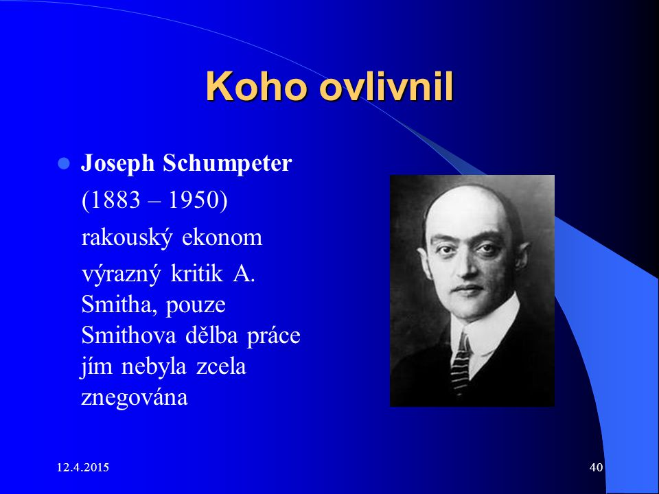 Koho ovlivnil Joseph Schumpeter (1883 – 1950) rakouský ekonom