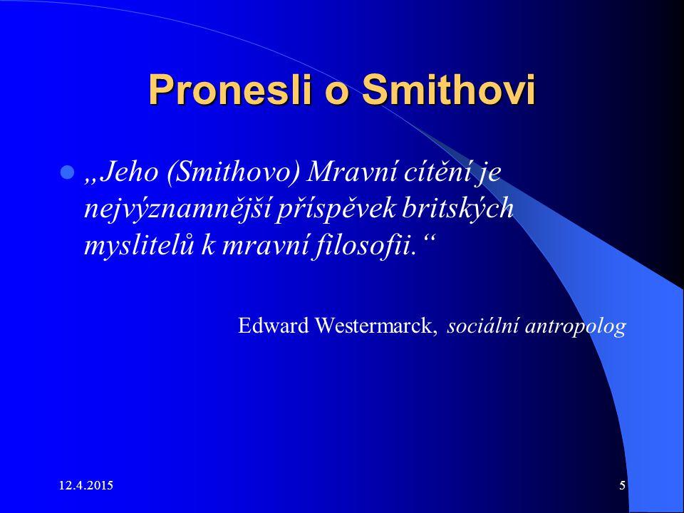 """Pronesli o Smithovi """"Jeho (Smithovo) Mravní cítění je nejvýznamnější příspěvek britských myslitelů k mravní filosofii."""