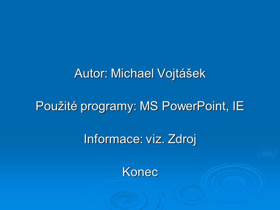 Autor: Michael Vojtášek Použité programy: MS PowerPoint, IE