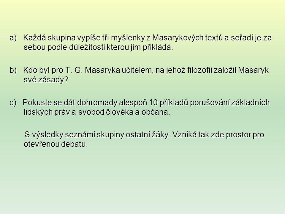 a) Každá skupina vypíše tři myšlenky z Masarykových textů a seřadí je za sebou podle důležitosti kterou jim přikládá.