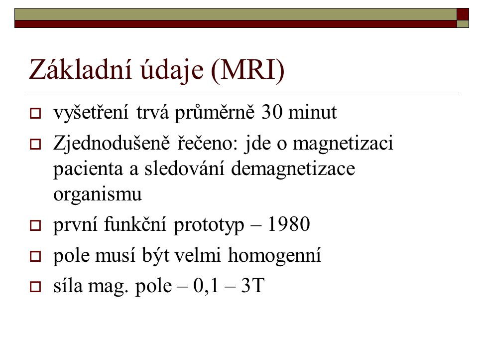 Základní údaje (MRI) vyšetření trvá průměrně 30 minut