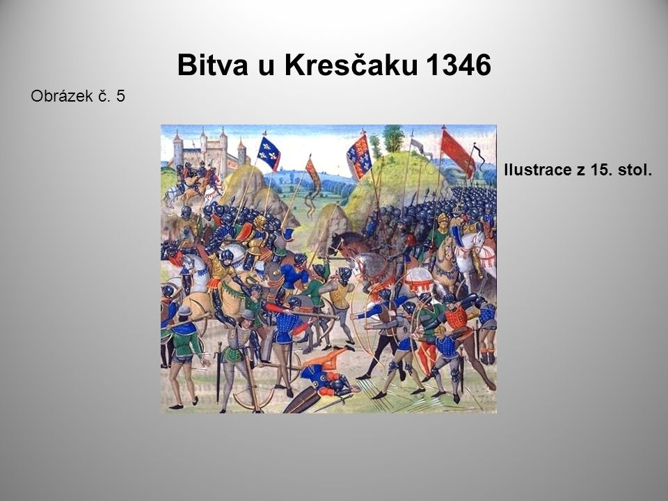 Bitva u Kresčaku 1346 Obrázek č. 5 Ilustrace z 15. stol.