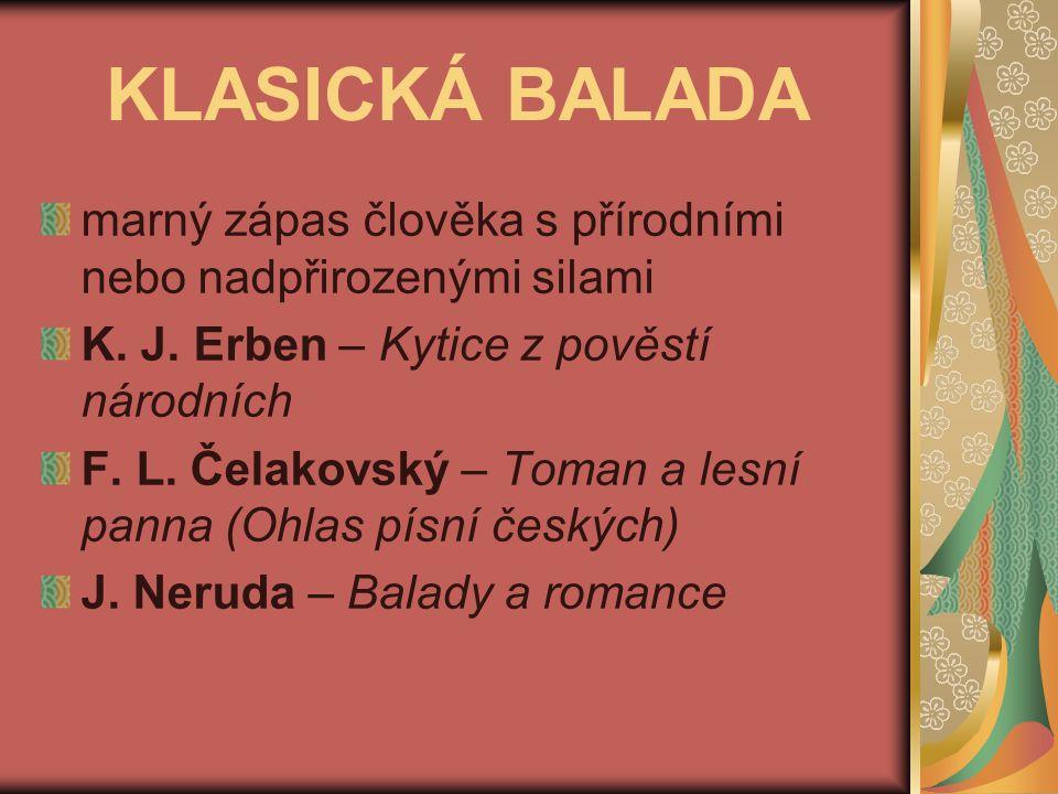 KLASICKÁ BALADA marný zápas člověka s přírodními nebo nadpřirozenými silami. K. J. Erben – Kytice z pověstí národních.