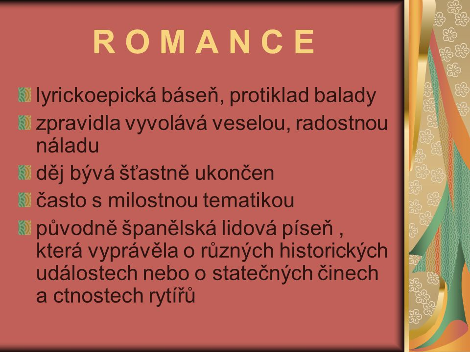 R O M A N C E lyrickoepická báseň, protiklad balady