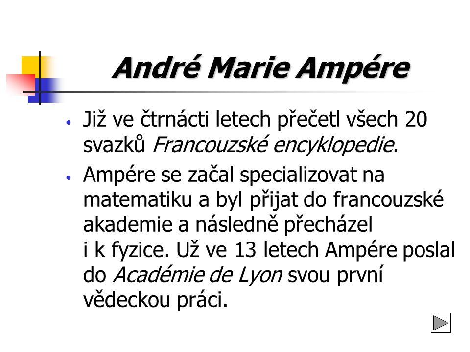 André Marie Ampére Již ve čtrnácti letech přečetl všech 20 svazků Francouzské encyklopedie.