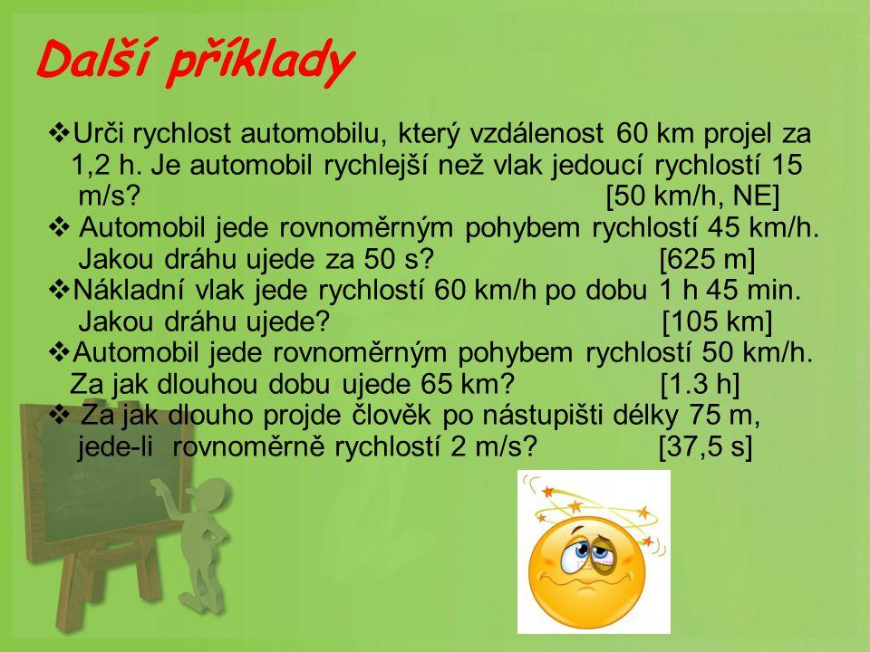 Další příklady Urči rychlost automobilu, který vzdálenost 60 km projel za. 1,2 h. Je automobil rychlejší než vlak jedoucí rychlostí 15.