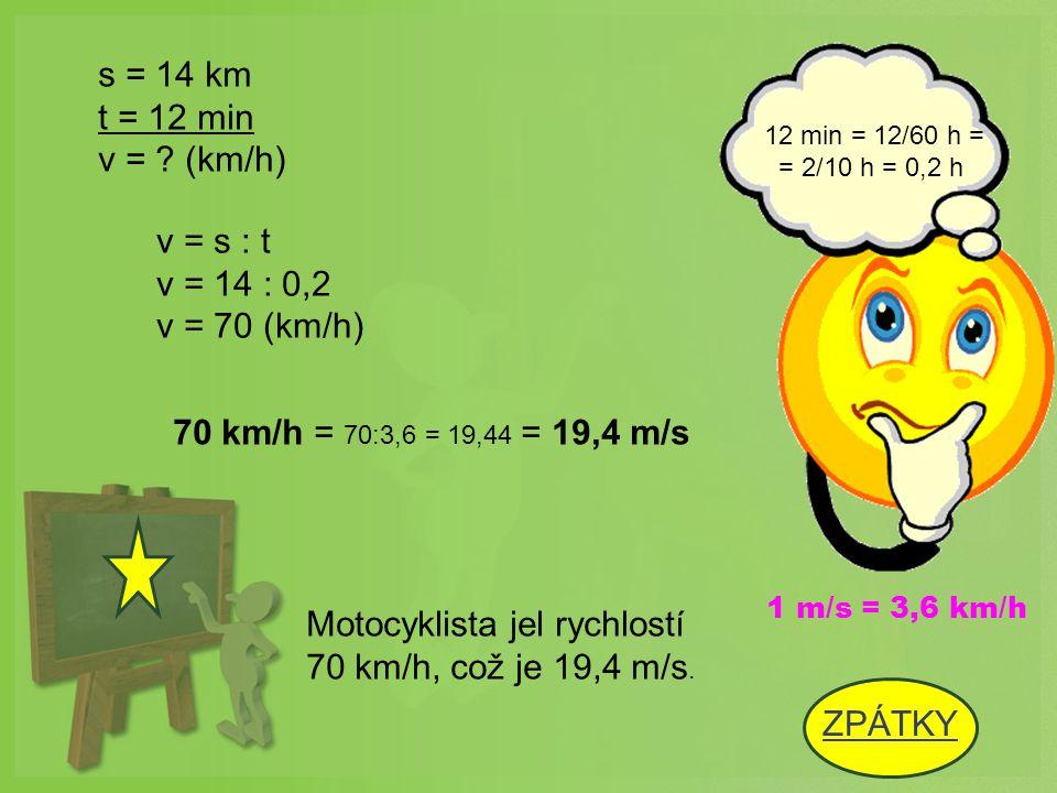 Motocyklista jel rychlostí 70 km/h, což je 19,4 m/s.