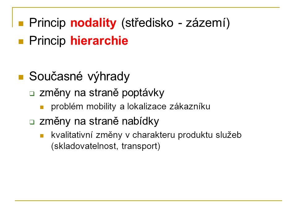 Princip nodality (středisko - zázemí) Princip hierarchie