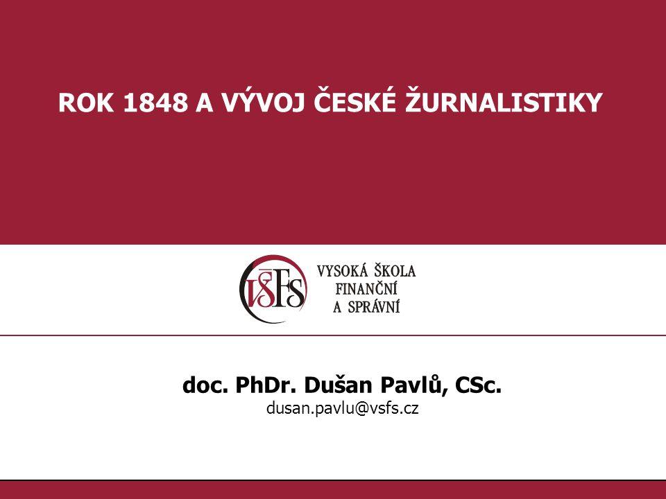 ROK 1848 A VÝVOJ ČESKÉ ŽURNALISTIKY doc. PhDr. Dušan Pavlů, CSc.