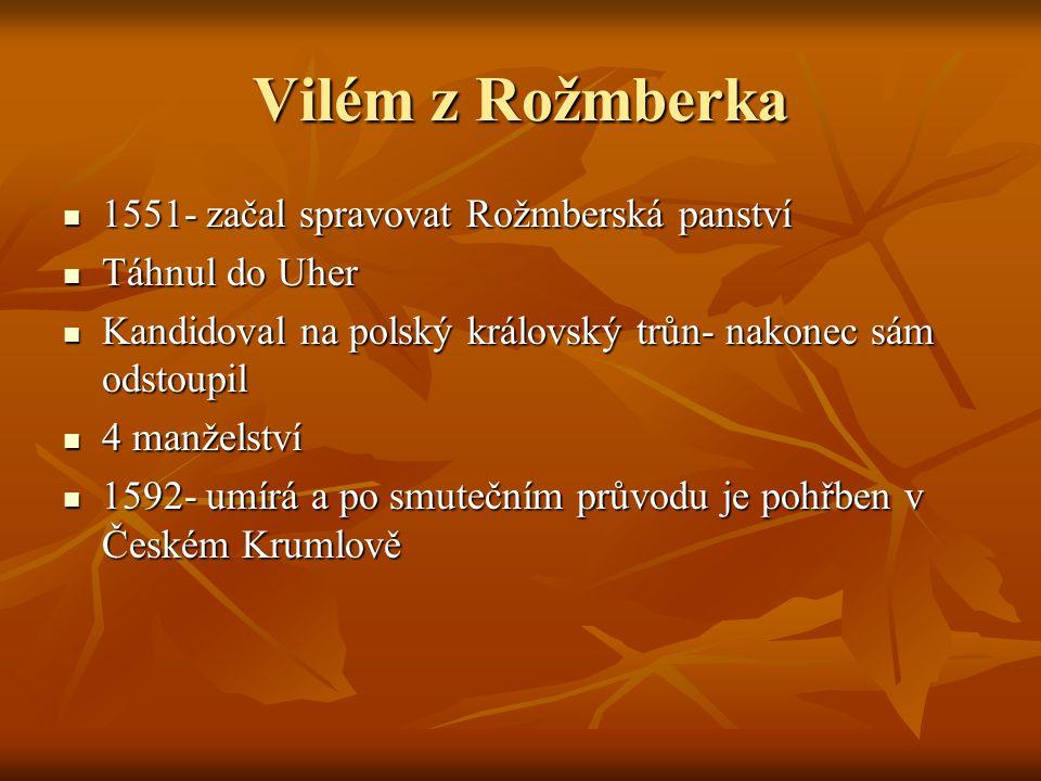 Vilém z Rožmberka 1551- začal spravovat Rožmberská panství