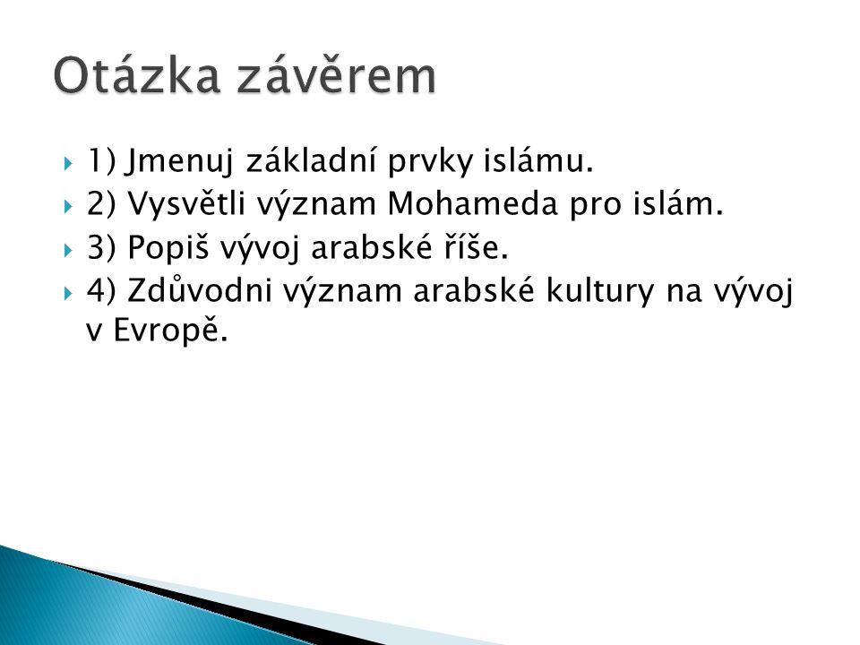 Otázka závěrem 1) Jmenuj základní prvky islámu.